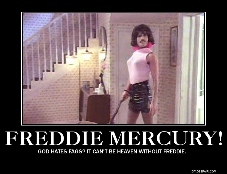 Freddie Mercury! God hates fags? It can't be Heaven without Freddie.: loltheists.com/?tag=demotivator-2